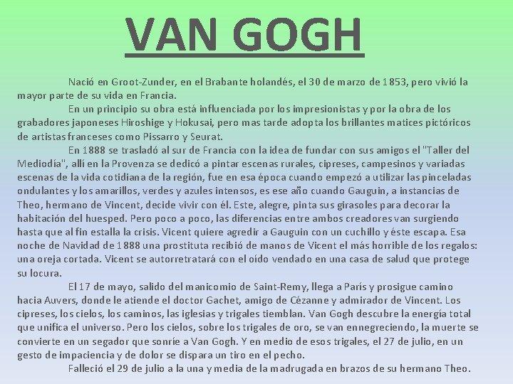 VAN GOGH Nació en Groot-Zunder, en el Brabante holandés, el 30 de marzo de