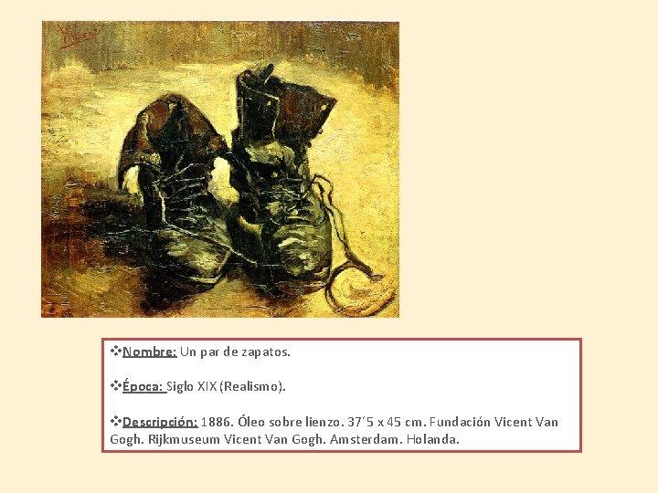 v. Nombre: Un par de zapatos. vÉpoca: Siglo XIX (Realismo). v. Descripción: 1886. Óleo