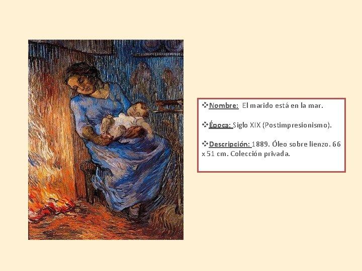 v. Nombre: El marido está en la mar. vÉpoca: Siglo XIX (Postimpresionismo). v. Descripción: