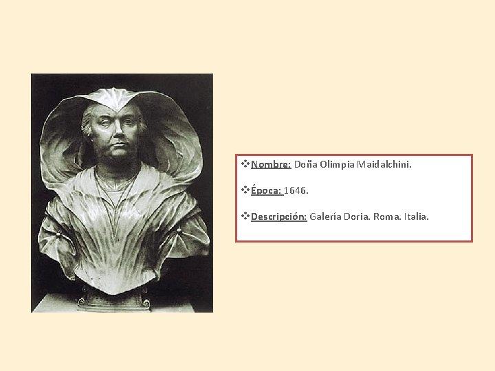 v. Nombre: Doña Olimpia Maidalchini. vÉpoca: 1646. v. Descripción: Galería Doria. Roma. Italia.