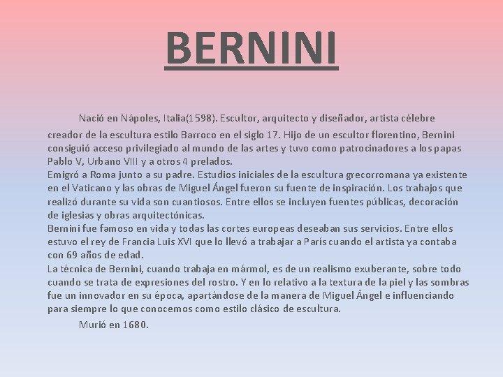 BERNINI Nació en Nápoles, Italia(1598). Escultor, arquitecto y diseñador, artista célebre creador de la