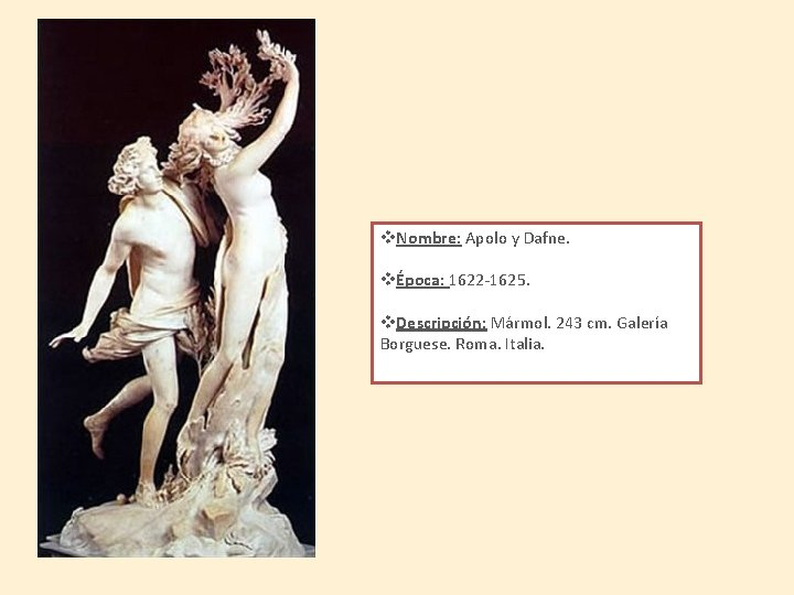 v. Nombre: Apolo y Dafne. vÉpoca: 1622 -1625. v. Descripción: Mármol. 243 cm. Galería