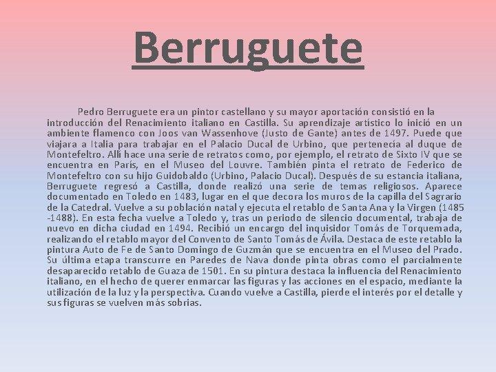 Berruguete Pedro Berruguete era un pintor castellano y su mayor aportación consistió en la