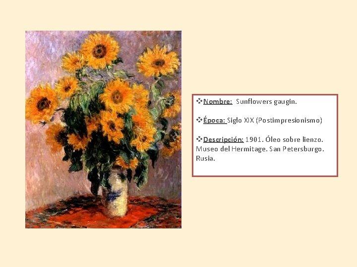 v. Nombre: Sunflowers gaugin. vÉpoca: Siglo XIX (Postimpresionismo) v. Descripción: 1901. Óleo sobre lienzo.