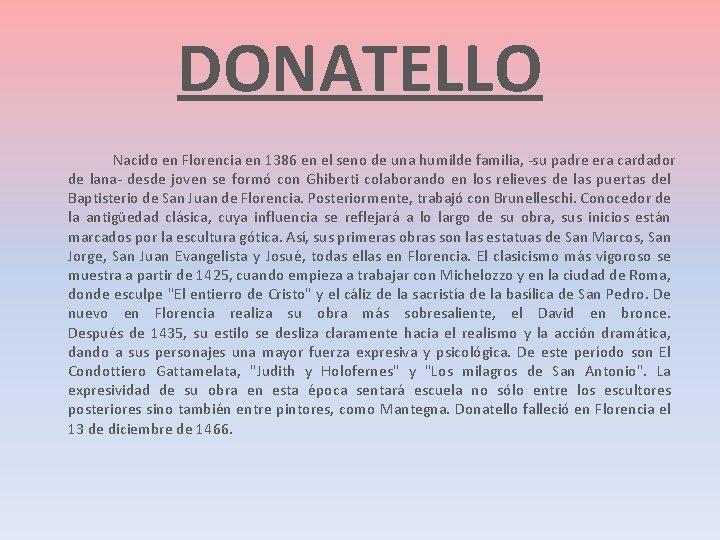 DONATELLO Nacido en Florencia en 1386 en el seno de una humilde familia, -su