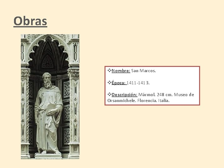 Obras v. Nombre: San Marcos. vÉpoca: 1411 -1413. v. Descripción: Mármol. 248 cm. Museo