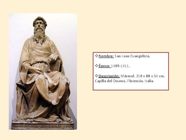 v. Nombre: San Juan Evangelista. vÉpoca: 1409 -1411. v. Descripción: Mármol. 210 x 88