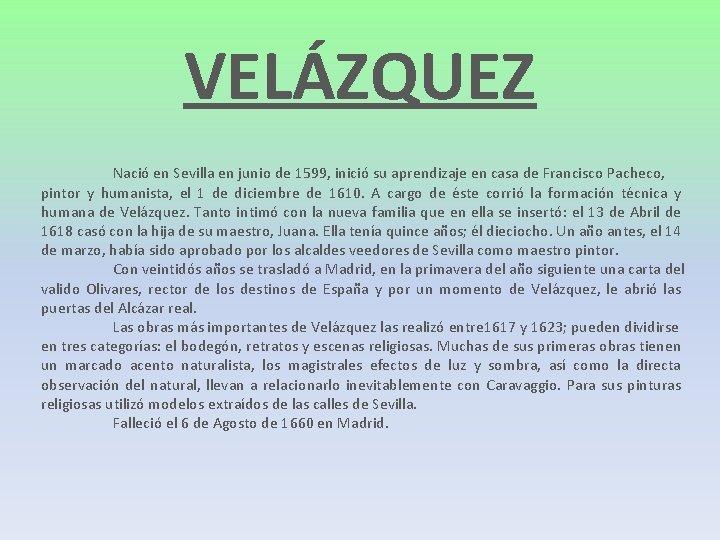 VELÁZQUEZ Nació en Sevilla en junio de 1599, inició su aprendizaje en casa de