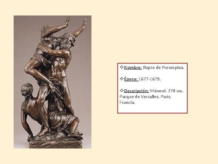 v. Nombre: Rapto de Proserpina. vÉpoca: 1677 -1679. v. Descripción: Mármol. 270 cm. Parque