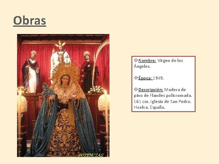 Obras v. Nombre: Virgen de los Ángeles. vÉpoca: 1949. v. Descripción: Madera de pino