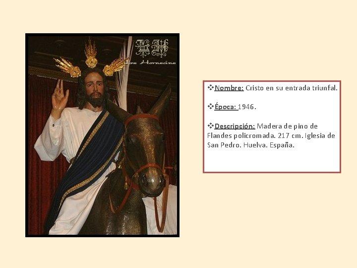 v. Nombre: Cristo en su entrada triunfal. vÉpoca: 1946. v. Descripción: Madera de pino