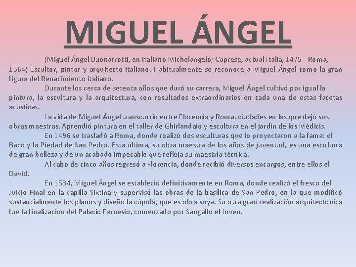 MIGUEL ÁNGEL (Miguel Ángel Buonarrotti, en italiano Michelangelo; Caprese, actual Italia, 1475 - Roma,