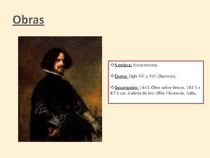 Obras v. Nombre: Autorretrato. vÉpoca: Siglo XVI y XVII (Barroco). v. Descripción: 1643. Óleo