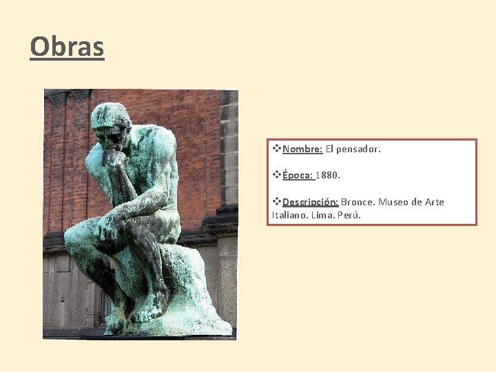Obras v. Nombre: El pensador. vÉpoca: 1880. v. Descripción: Bronce. Museo de Arte Italiano.