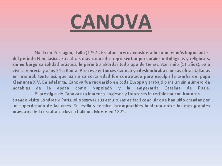 CANOVA Nació en Possagno, Italia (1757). Escultor precoz considerado como el más importante del