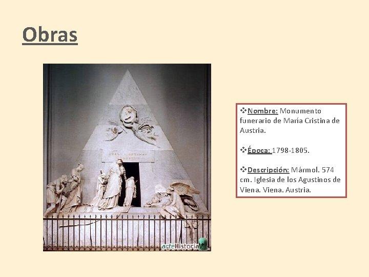 Obras v. Nombre: Monumento funerario de María Cristina de Austria. vÉpoca: 1798 -1805. v.