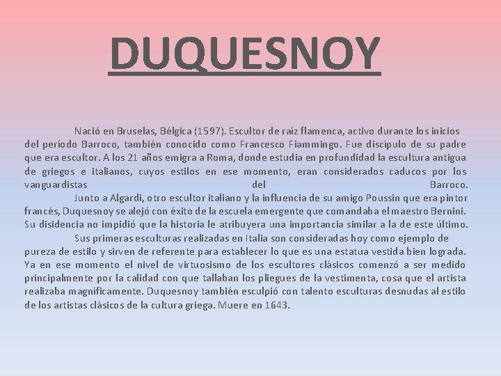 DUQUESNOY Nació en Bruselas, Bélgica (1597). Escultor de raíz flamenca, activo durante los inicios