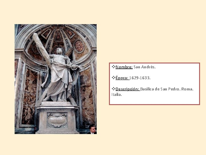 v. Nombre: San Andrés. vÉpoca: 1629 -1633. v. Descripción: Basílica de San Pedro. Roma.