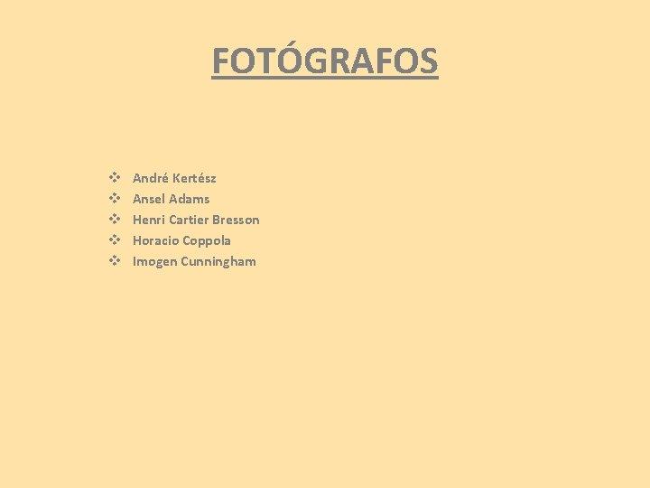 FOTÓGRAFOS v v v André Kertész Ansel Adams Henri Cartier Bresson Horacio Coppola Imogen