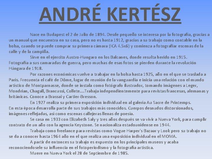 ANDRÉ KERTÉSZ Nace en Budapest el 2 de Julio de 1894. Desde pequeño se