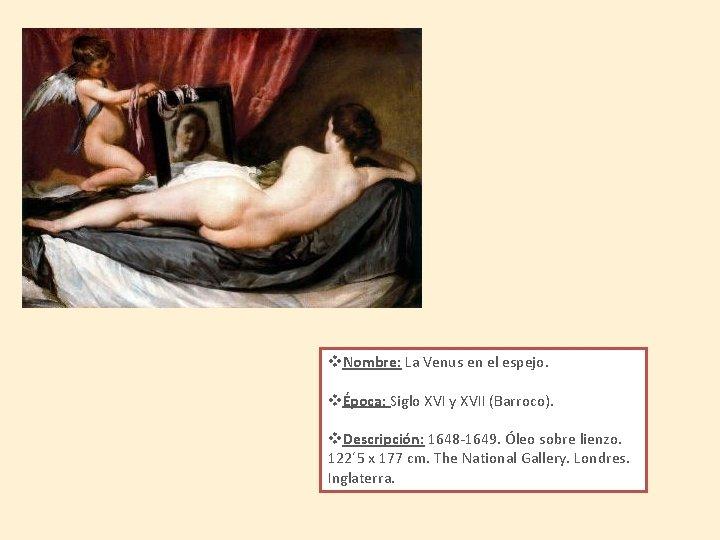 v. Nombre: La Venus en el espejo. vÉpoca: Siglo XVI y XVII (Barroco). v.