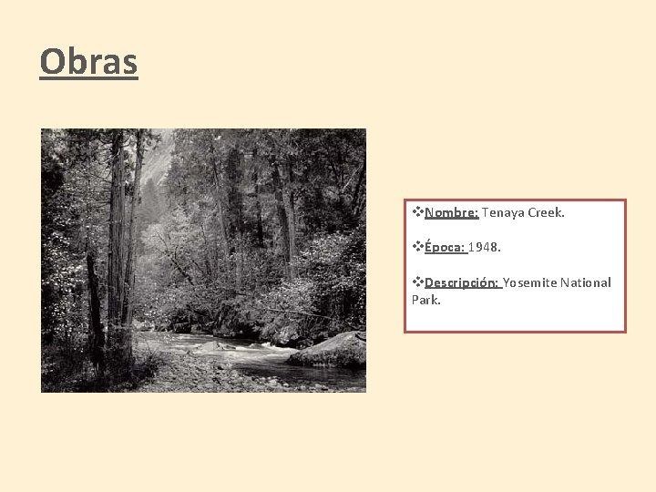 Obras v. Nombre: Tenaya Creek. vÉpoca: 1948. v. Descripción: Yosemite National Park.