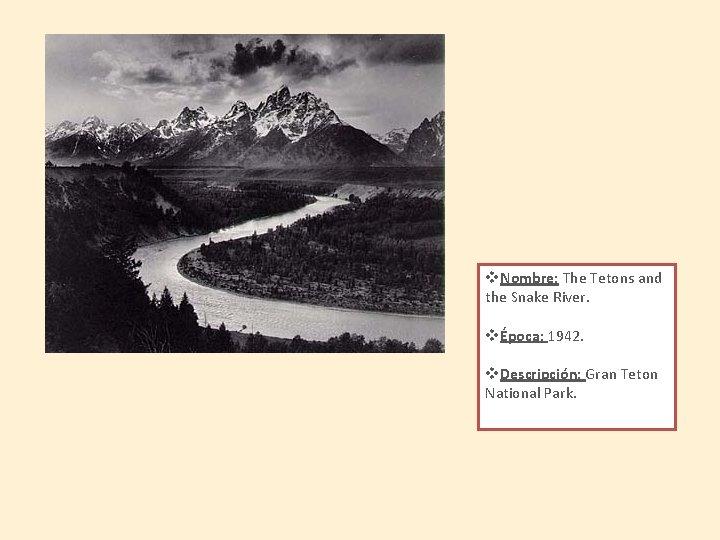v. Nombre: The Tetons and the Snake River. vÉpoca: 1942. v. Descripción: Gran Teton