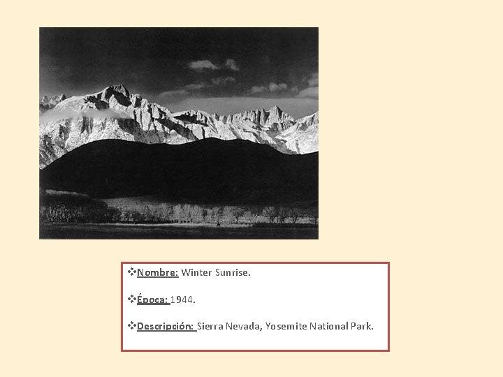 v. Nombre: Winter Sunrise. vÉpoca: 1944. v. Descripción: Sierra Nevada, Yosemite National Park.