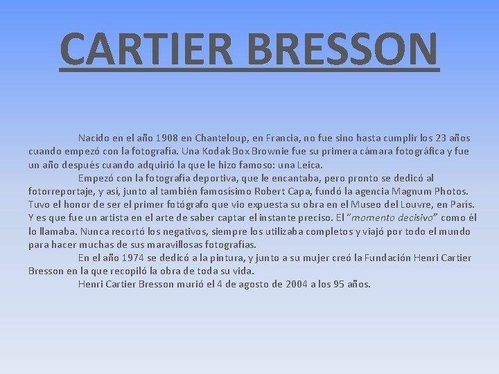 CARTIER BRESSON Nacido en el año 1908 en Chanteloup, en Francia, no fue sino