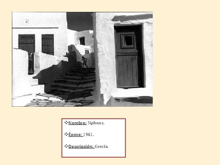 v. Nombre: Siphnos. vÉpoca: 1961. v. Descripción: Grecia.