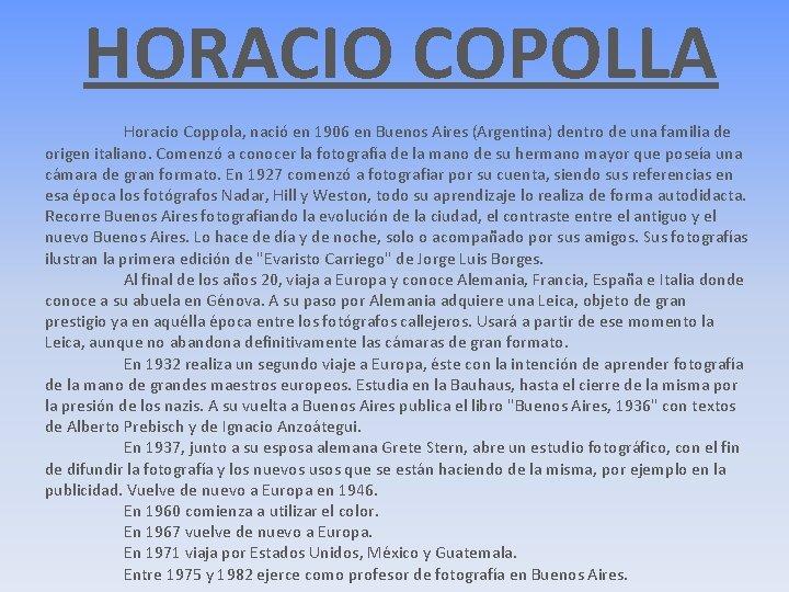 HORACIO COPOLLA Horacio Coppola, nació en 1906 en Buenos Aires (Argentina) dentro de una