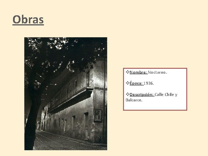 Obras v. Nombre: Nocturno. vÉpoca: 1936. v. Descripción: Calle Chile y Balcarce.