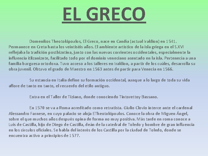 EL GRECO Domenikos Theotokipoulos, El Greco, nace en Candía (actual Iraklion) en 1541. Permanece