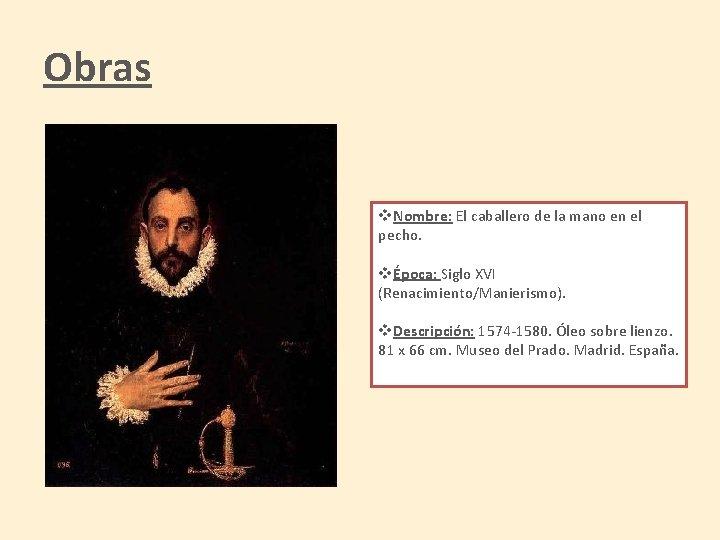Obras v. Nombre: El caballero de la mano en el pecho. vÉpoca: Siglo XVI