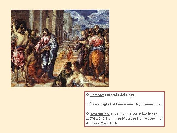 v. Nombre: Curación del ciego. vÉpoca: Siglo XVI (Renacimiento/Manierismo). v. Descripción: 1576 -1577. Óleo