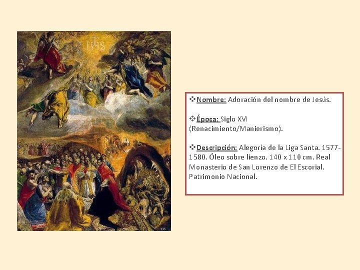 v. Nombre: Adoración del nombre de Jesús. vÉpoca: Siglo XVI (Renacimiento/Manierismo). v. Descripción: Alegoría