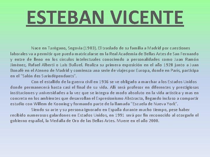 ESTEBAN VICENTE Nace en Turégano, Segovia (1903). El traslado de su familia a Madrid
