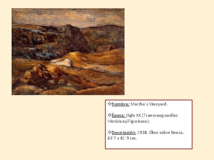 v. Nombre: Martha´s Vineyard. vÉpoca: Siglo XX (Transvanguardias Históricas/Figurismo). v. Descripción: 1938. Óleo sobre