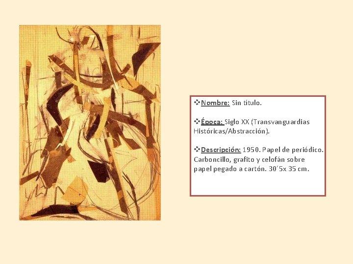 v. Nombre: Sin título. vÉpoca: Siglo XX (Transvanguardias Históricas/Abstracción). v. Descripción: 1950. Papel de