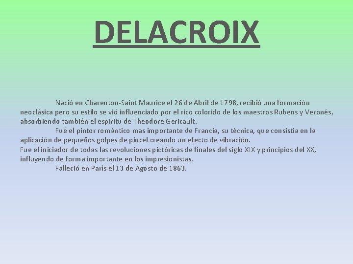 DELACROIX Nació en Charenton-Saint Maurice el 26 de Abril de 1798, recibió una formación