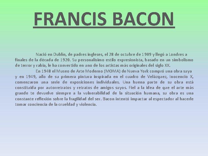 FRANCIS BACON Nació en Dublín, de padres ingleses, el 28 de octubre de 1909