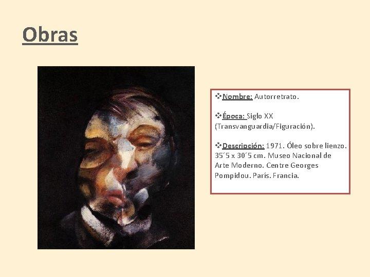 Obras v. Nombre: Autorretrato. vÉpoca: Siglo XX (Transvanguardia/Figuración). v. Descripción: 1971. Óleo sobre lienzo.