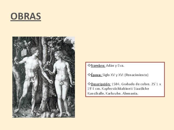 OBRAS v. Nombre: Adán y Eva. vÉpoca: Siglo XV y XVI (Renacimiento) v. Descripción: