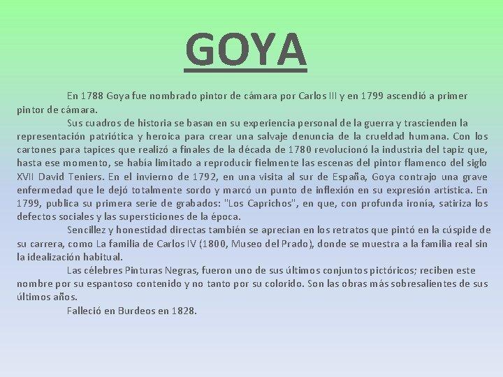 GOYA En 1788 Goya fue nombrado pintor de cámara por Carlos III y en