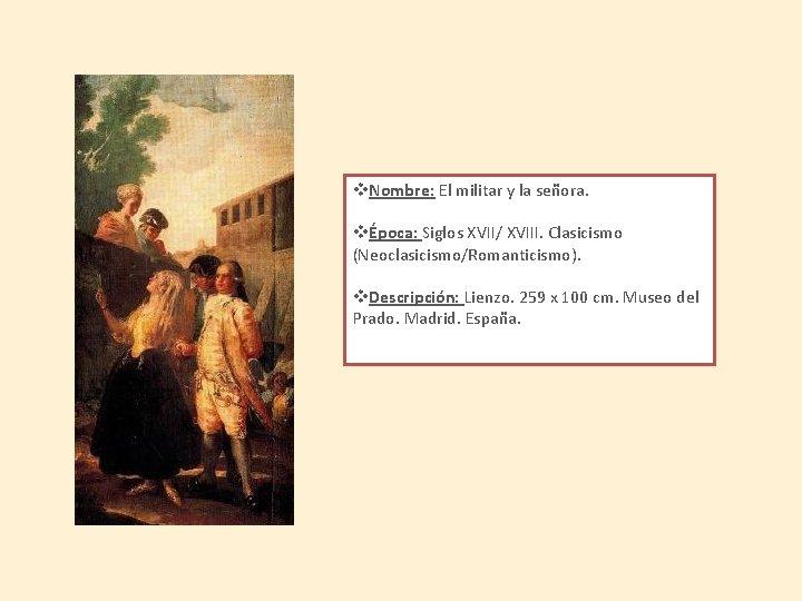 v. Nombre: El militar y la señora. vÉpoca: Siglos XVII/ XVIII. Clasicismo (Neoclasicismo/Romanticismo). v.