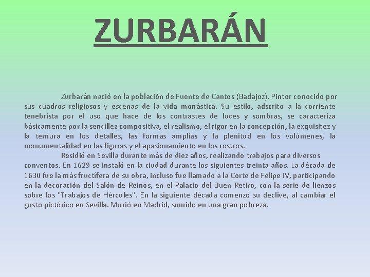 ZURBARÁN Zurbarán nació en la población de Fuente de Cantos (Badajoz). Pintor conocido por