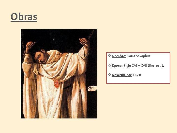 Obras v. Nombre: Saint Séraphin. vÉpoca: Siglo XVI y XVII (Barroco). v. Descripción: 1628.