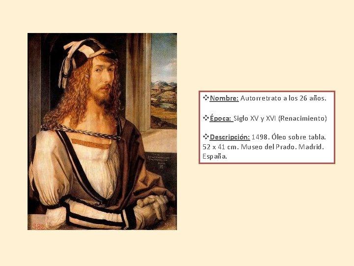 v. Nombre: Autorretrato a los 26 años. vÉpoca: Siglo XV y XVI (Renacimiento) v.