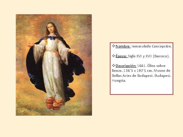 v. Nombre: Inmaculada Concepción. vÉpoca: Siglo XVI y XVII (Barroco). v. Descripción: 1661. Óleo