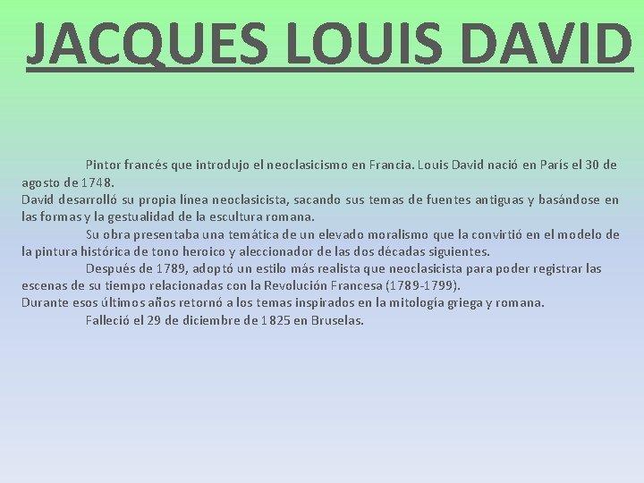JACQUES LOUIS DAVID Pintor francés que introdujo el neoclasicismo en Francia. Louis David nació